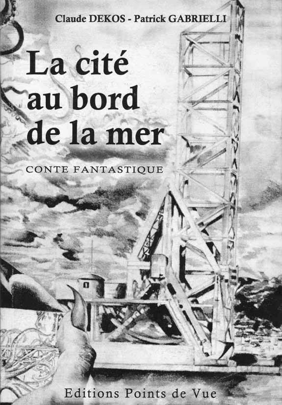 DEKOS Claude Et GABRIELLI Patrick 2007 La Cite Au Bord De Mer Conte Fantastique